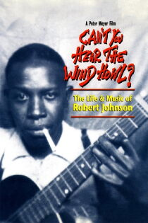 Can't You Hear the Wind Howl? The Life & Music of Robert Johnson Sehen Kostenlos