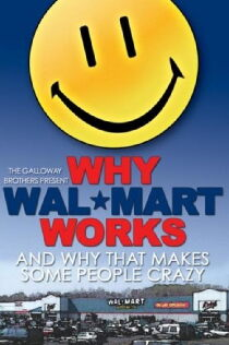 Why Wal-Mart Works: And Why That Drives Some People C-r-a-z-y Sehen Kostenlos